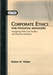 Corporate ethics for financial managers : navigating with case studies and practical solutions by Robert W. Walter