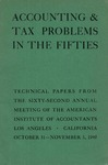 Accounting & Tax Problems in the Fifties, Technical Papers from the Sixty-Second Annual Meeting of the American Institute of Accountants, Los Angeles, California, October 31-November 3, 1949