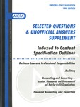 Selected questions & unofficial answers supplement indexed to content specification outlines by American Institute of Certified Public Accountants. Board of Examiners