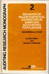 Behavior of major statistical estimators in sampling accounting populations : an empirical study; Auditing research monograph, 2