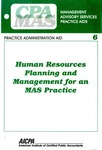 Human resources planning and management for an MAS practice; Management advisory services practice aids. Practice administration aid, 6