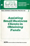 Assisting small business clients in obtaining funds; Management advisory services practice aids. Small business consulting practice aid, 01
