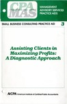 Assisting clients in maximizing profits : a diagnostic approach; Management advisory services practice aids. Small business consulting practice aid, 03