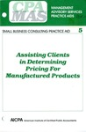 Assisting clients in determining pricing for manufactured products; Management advisory services practice aids. Small business consulting practice aid, 05