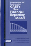 Understanding and implementing GASB's new financial reporting model : a question and answer guide for preparers and auditors of state and local government financial statements