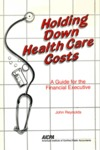 Holding down health care costs : a guide for the financial executive;