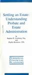 Settling an estate: Understanding probate and estate administration