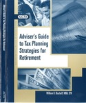 Adviser's Guide to Tax Planning Strategies for Retirement by William R. Bischoff
