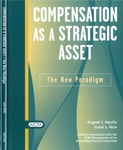 Compensation as a strategic asset : the new paradigm by August J. Aquila and Coral L. Rice
