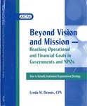 Beyond vision and mission : reaching operational and financial goals in governments and NPOs : how to actually implement organizational strategy by Lynda M. Dennis