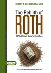Rebirth of Roth : a CPA's ultimate guide for client care by Robert S. Keebler and American Institute of Certified Public Accountants. Personal Financial Planning Division