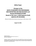 White Paper: Changes to the AICPA STANDARDS FOR PERFORMING AND REPORTING ON PEER REVIEWS and Related INTERPRETATIONS Based on the June 1, 2010 Exposure Draft (QCM & CPE REVIEWS) Effective for QCM and Peer Reviews Commencing on or After January 1, 2012, August 15, 2011 by American Institute of Certified Public Accountants (AICPA)