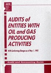 Audits of entities with oil and gas producing activities with conforming changes as of May 1, 1993; Audit and accounting guide: