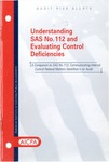 Understanding SAS No. 112 and evaluating control deficiencies : a companion to SAS No. 112, Communicating internal control related matters identified in an audit; Audit risk alerts - Understanding SAS no. 112 and evaluating control deficiencies