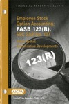 Employee stock option accounting : FASB 123(R), SEC SAB no. 107 : other recent authoritative developments; Financial reporting alert