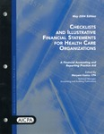Checklists and illustrative financial statements for health care organizations : a financial accounting and reporting practice aid, May 2004 edition
