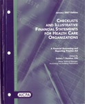 Checklists and illustrative financial statements for health care organizations : a financial accounting and reporting practice aid, January 2007 edition
