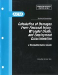 Calculation of damages from personal injury, wrongful death, and employment discrimination : a nonauthoritative guide; Consulting services practice aid, 98-2
