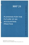 Planning for the future of an accounting practice; Management of an accounting practice bulletin, MAP 24