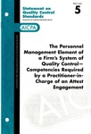 Personnel management element of a firm's system of quality control-- competencies required by a practitioner-in-charge of an attest engagement; Statement on quality control standards 5