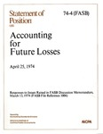 Accounting for future losses : Responses to issues raised in FASB Discussion Memorandum, March 13, 1974 (FASB file reference 1006), April 25, 1974); Statement of position 74-04;