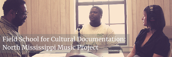 Field School for Cultural Documentation: North Mississippi Music Project