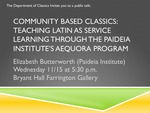 Community Based Classics: Teaching Latin as Service Learning Through the Paideia Institute's Aequora Program by Elizabeth Butterworth