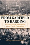 From Garfield to Harding: The Success of Midwestern Front Porch Campaigns by Jeffrey Bourdon