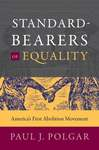 Standard-Bearers of Equality: America's First Abolition Movement by Paul J. Polgar