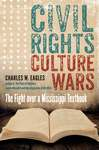 Civil Rights, Culture Wars: The Fight Over a Mississippi Textbook by Charles W. Eagles