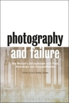 Photography and Failure: One Medium's Entanglement with Flops, Underdogs and Disappointments by Kris Belden-Adams