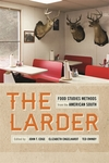 The Larder: Food Studies Methods from the American South by John T. Edge, Elizabeth Engelhardt, and Ted Ownby
