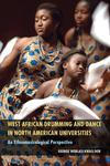 West African Drumming and Dance in North American Universities: An Ethnomusicological Perspective by George W. Dor