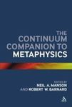 The Continuum Companion to Metaphysics by Neil A. Manson and Robert W. Barnard