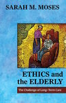 Ethics and the Elderly: The Challenge of Long-Term Care by Sarah M. Moses
