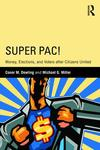 Super PAC! Money Elections and Voters After Citizens United by Conor M. Dowling and Michael G. Miller