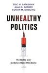 Unhealthy Politics: The Battle Over Evidence-Based Medicine by Eric M. Patashnik, Alan S. Gerber, and Conor M. Dowling