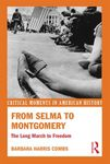 From Selma to Montgomery: The Long March to Freedom by Barbara Harris Combs