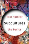 Subcultures: The Basics by Ross Haenfler