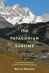 The Patagonian Sublime: The Green Economy and Post-Neoliberal Politics by Marcos Mendoza