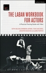 The Laban Workbook for Actors: A Practical Training Guide with Video by Katya Bloom, Barbara Adrian, Tom Casciero, and Jennifer Mizenko
