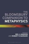 The Bloomsbury Companion to Metaphysics by Neil A. Manson and Robert W. Barnard