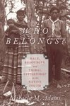 Who Belongs? Race Resources, and Tribal Citizenship in the Native South by Mikaëla M. Adams