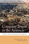 Company Towns in the Americas: Landscape, Power, and Working-Class Communities by Oliver J. Dinius and Angela Vergara