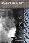 Brazil's Steel City: Developmentalism, Strategic Power, and Industrial Relations in Volta Redonda, 1941-1964 by Oliver J. Dinius