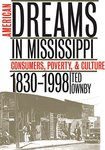 American Dreams in Mississippi: Consumers, Poverty, and Culture, 1830-1998 (1999) by Ted M. Ownby