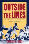Outside the Lines: African Americans and the Integration of the National Football League by Charles K. Ross