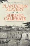 Plantation Slavery in the Sokoto Caliphate: A Historical and Comparative Study by Mohammed Bashir Salau