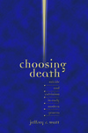 Choosing Death: Suicide and Calvinism in Early Modern Geneva by Jeffrey R. Watt