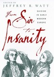 From Sin to Insanity: Suicide in Early Modern Europe by Jeffrey R. Watt